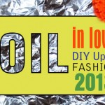 Foil in love with DIY Upcycled Fashion 2013