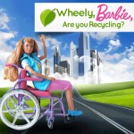 Wheely, Barbie, are you recycling?