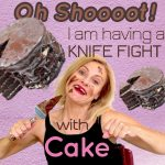 Oh Shooot!!! I am having a knife fight with cake