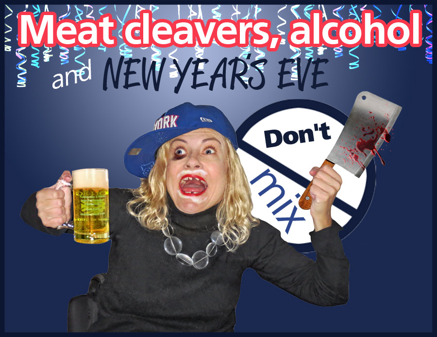 Meat cleavers, alcohol and New Year's Eve don't mix