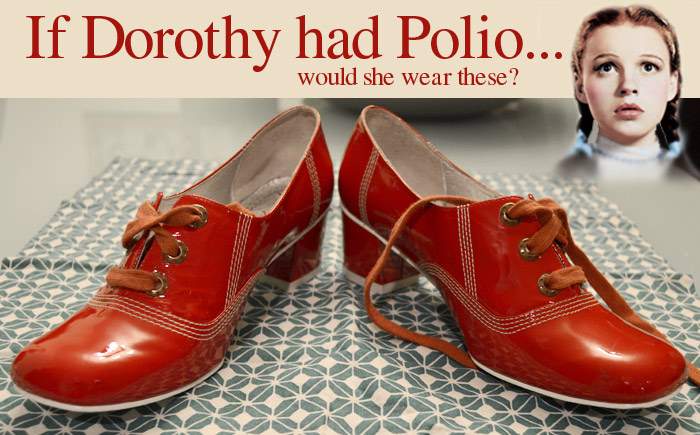 New polio shoes for Dorothy of the Wizard of Oz