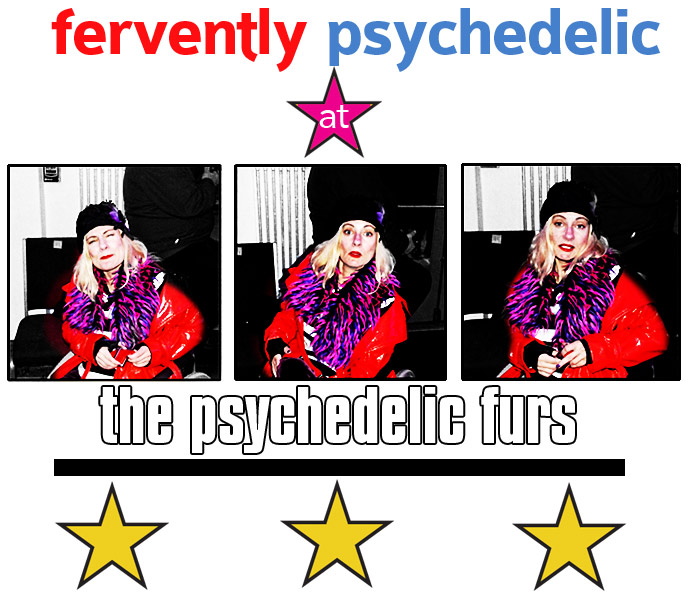 fervently psychedelic at the Psychedelic Furs concert