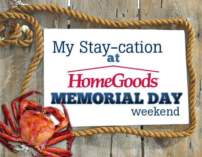Staycation at HomeGoods memorial day weekend